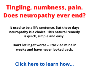 Tingling, Numbness, Pain. Does Neuropathy Ever End? Click Here To Learn How